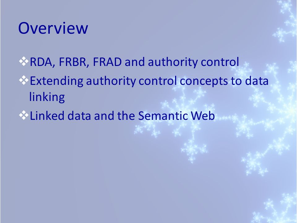 Overview RDA, FRBR, FRAD and authority control