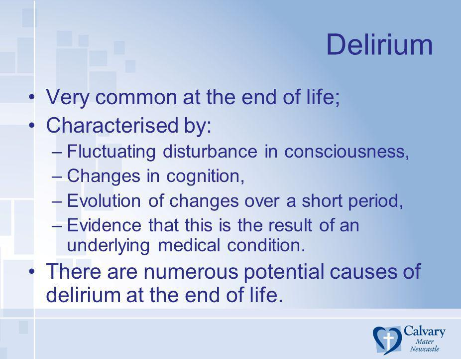 Delirium Very common at the end of life; Characterised by: