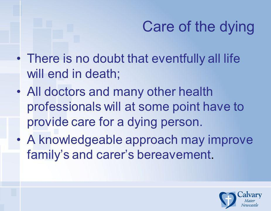 Care of the dying There is no doubt that eventfully all life will end in death;