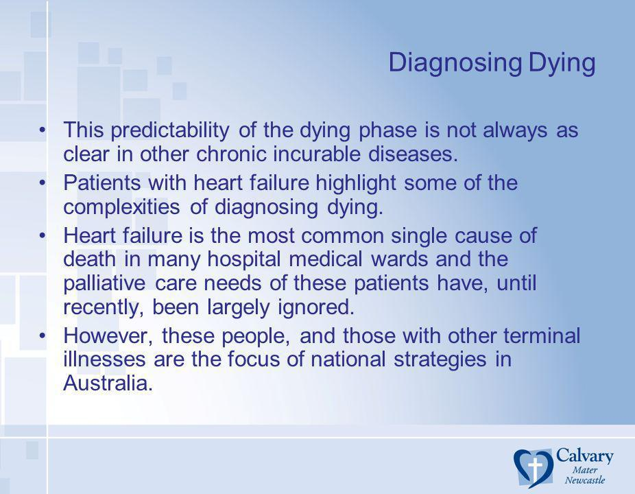 Diagnosing Dying This predictability of the dying phase is not always as clear in other chronic incurable diseases.