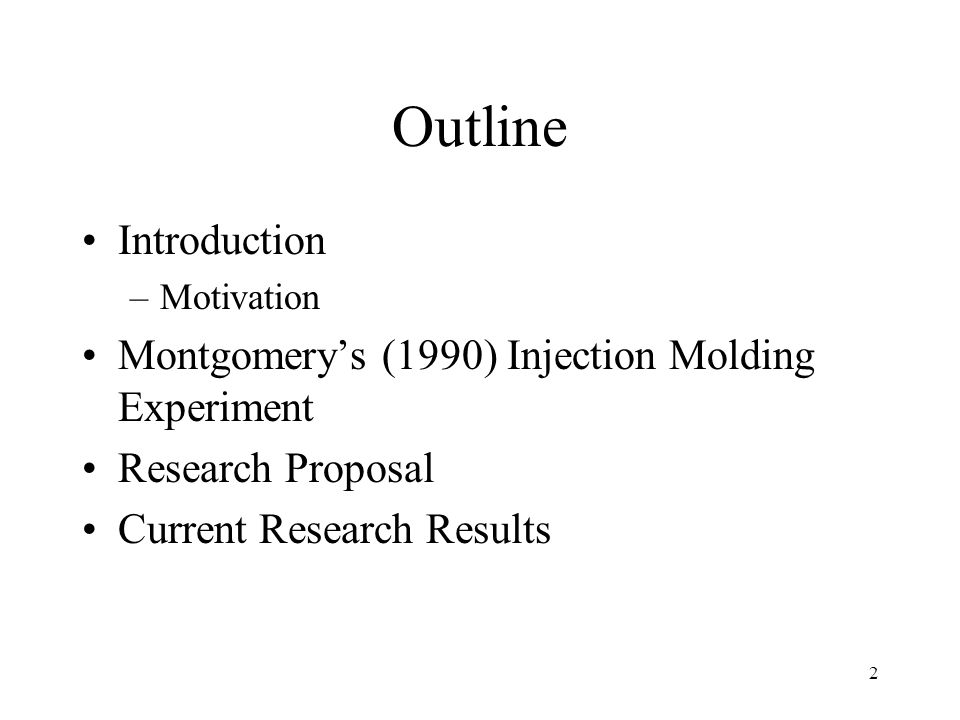 Outline Introduction Montgomery's (1990) Injection Molding Experiment