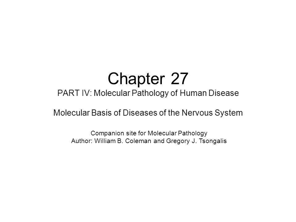 Chapter 27 PART IV: Molecular Pathology of Human Disease Molecular Basis of Diseases of the Nervous System