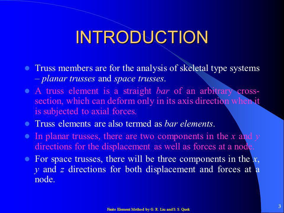 INTRODUCTION Truss members are for the analysis of skeletal type systems – planar trusses and space trusses.