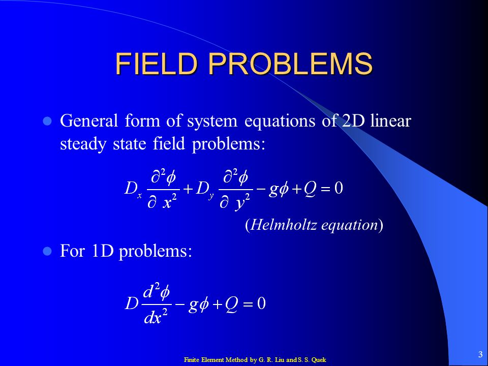 FIELD PROBLEMS General form of system equations of 2D linear steady state field problems: (Helmholtz equation)