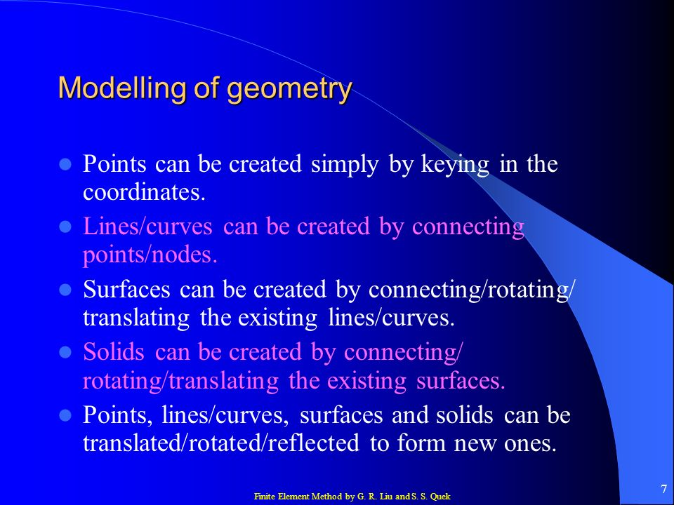 Modelling of geometry Points can be created simply by keying in the coordinates. Lines/curves can be created by connecting points/nodes.