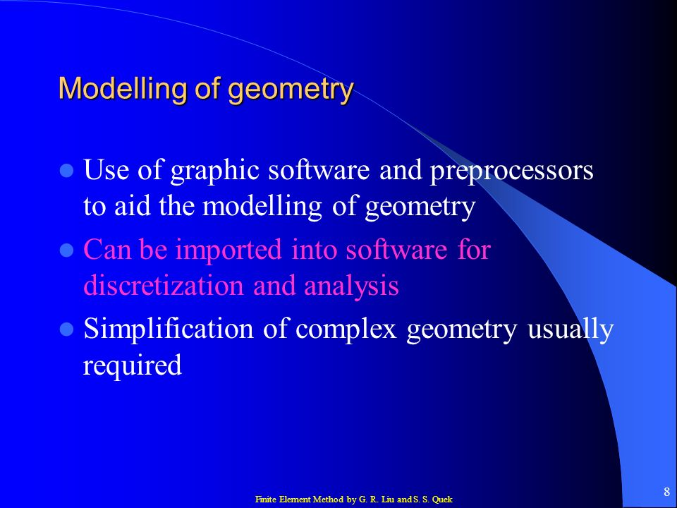 Modelling of geometry Use of graphic software and preprocessors to aid the modelling of geometry.