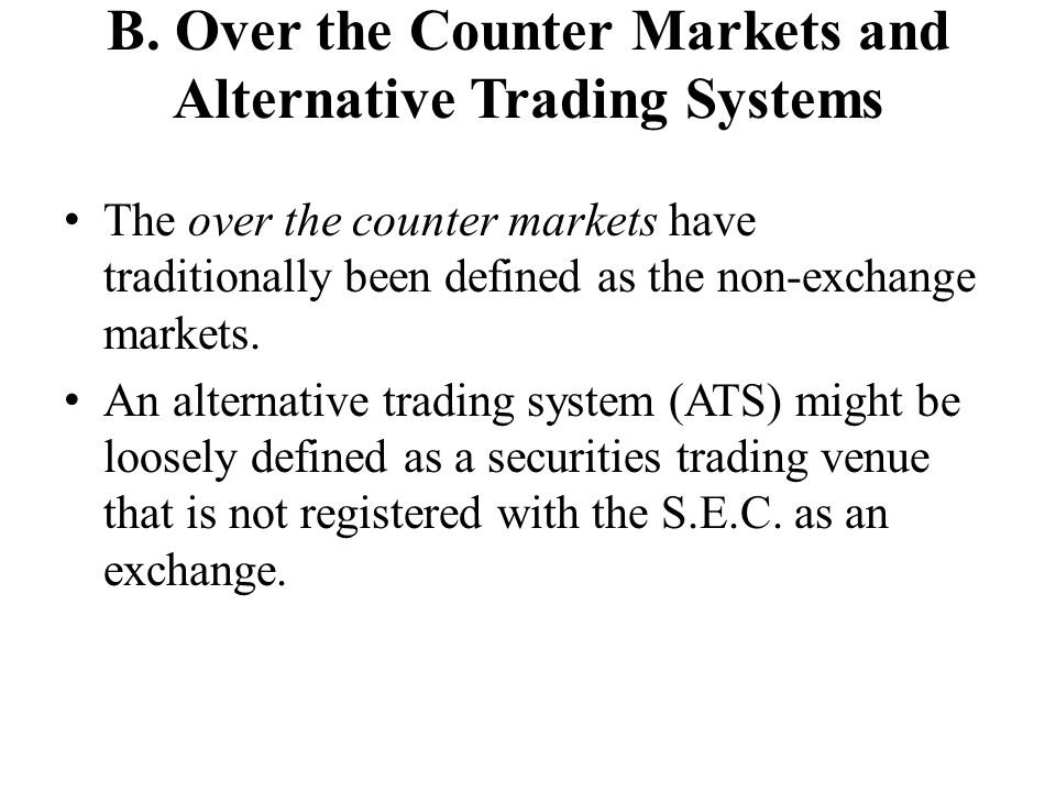 B. Over the Counter Markets and Alternative Trading Systems