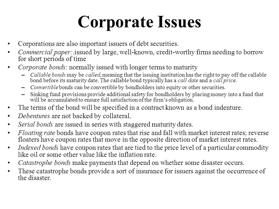 Corporate Issues Corporations are also important issuers of debt securities.