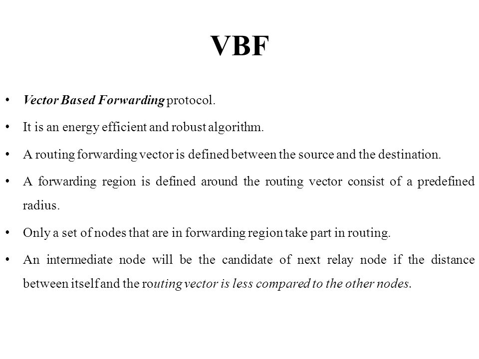 VBF Vector Based Forwarding protocol.
