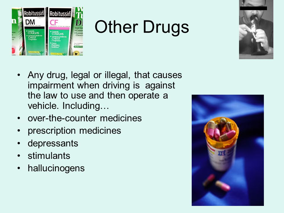 Other Drugs Any drug, legal or illegal, that causes impairment when driving is against the law to use and then operate a vehicle. Including…