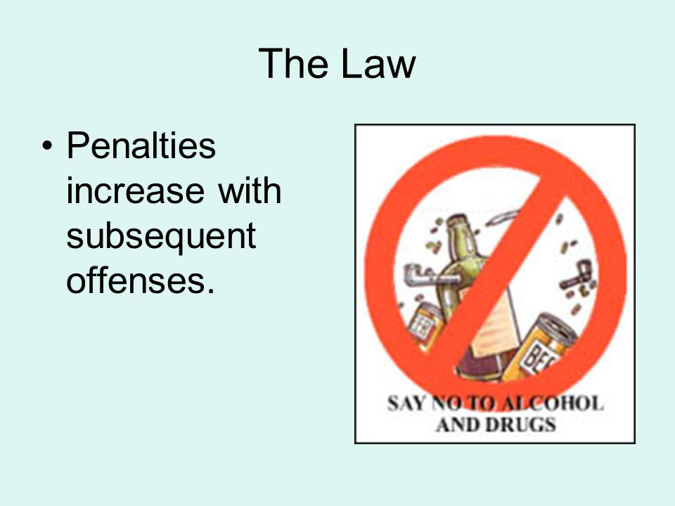 The Law Penalties increase with subsequent offenses.