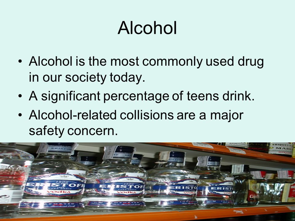 Alcohol Alcohol is the most commonly used drug in our society today.