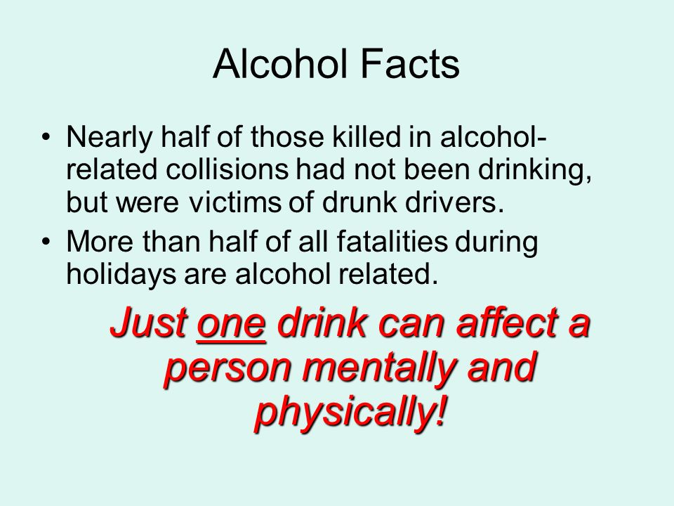 Just one drink can affect a person mentally and physically!