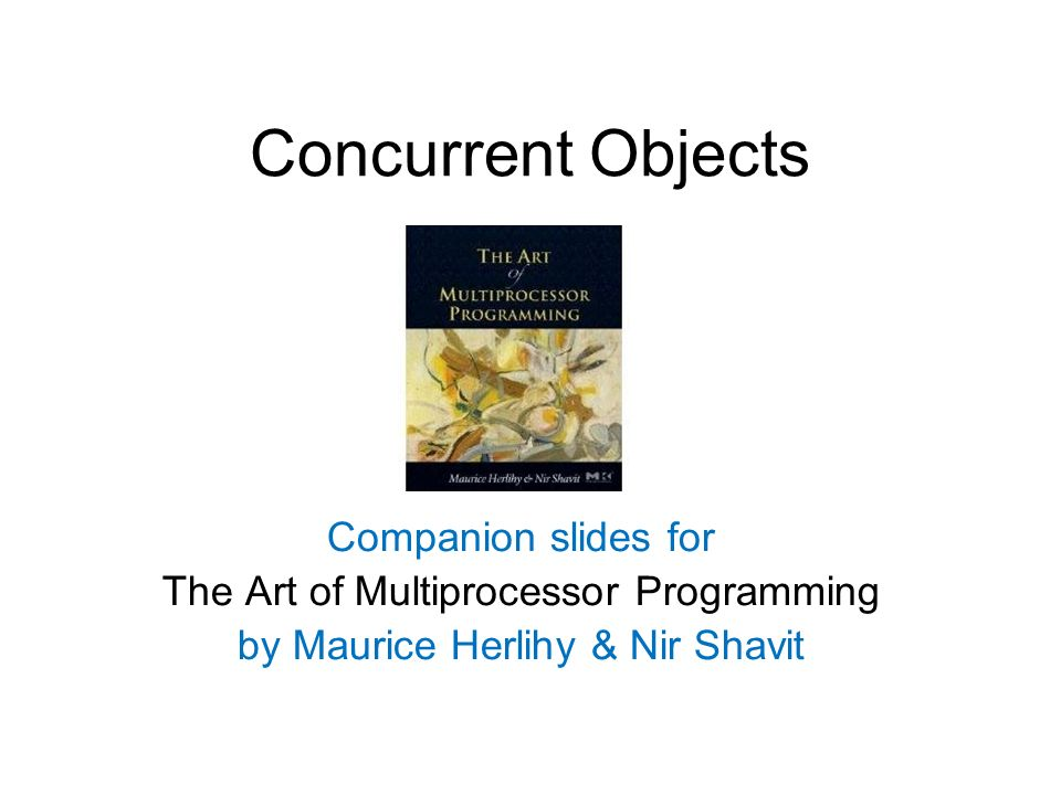 Concurrent Objects Companion slides for