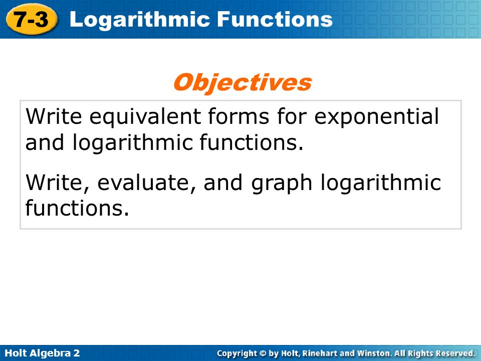 Objectives Write equivalent forms for exponential and logarithmic functions.