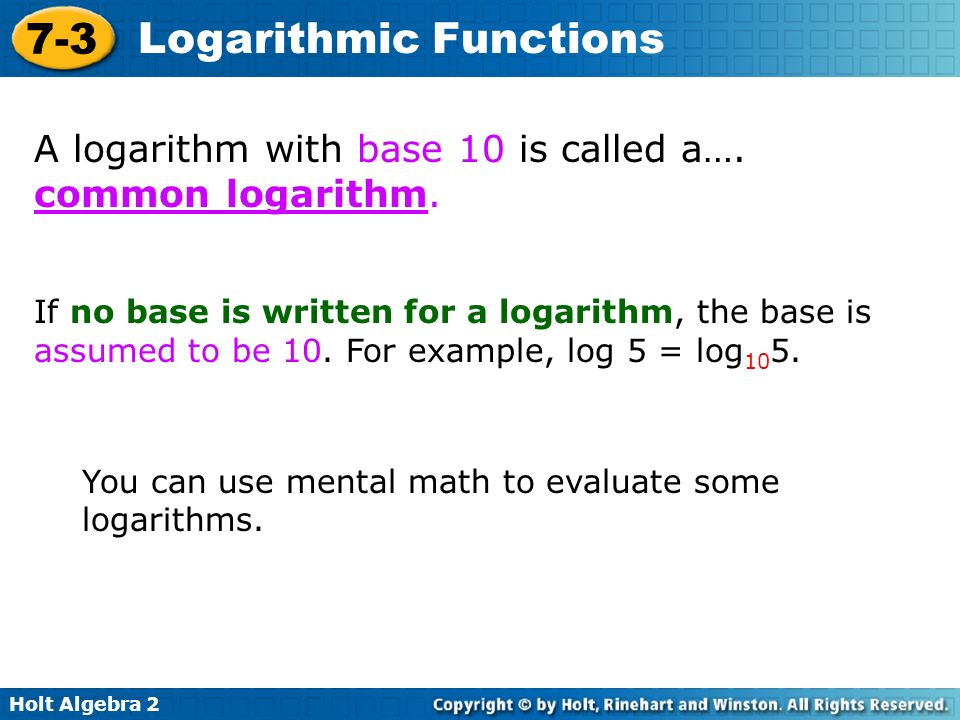A logarithm with base 10 is called a…. common logarithm.