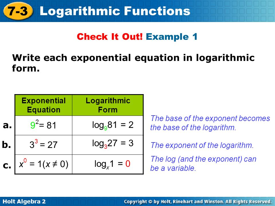 Write each exponential equation in logarithmic form. 92= = 27