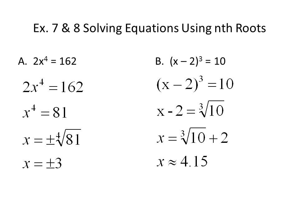Ex. 7 & 8 Solving Equations Using nth Roots
