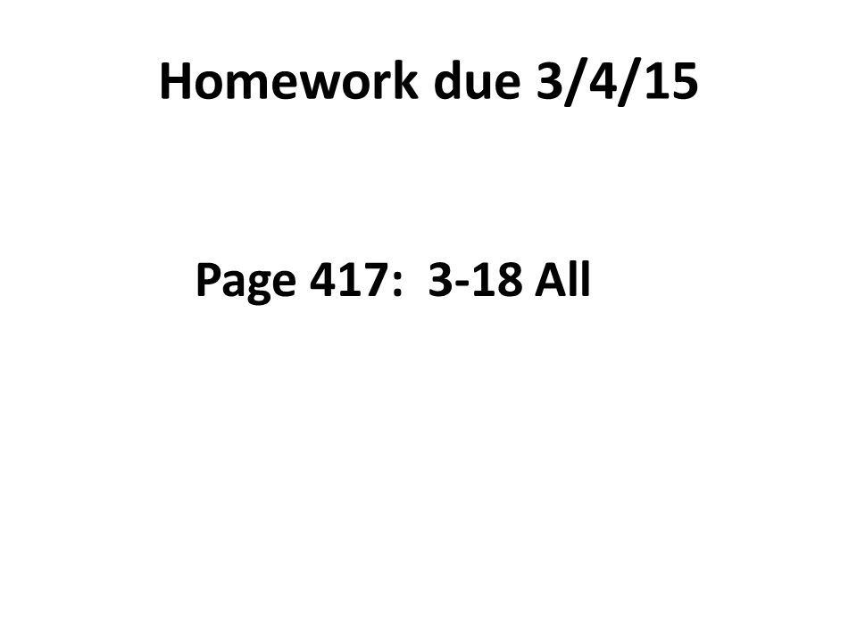 Homework due 3/4/15 Page 417: 3-18 All