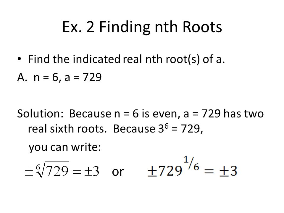 Ex. 2 Finding nth Roots or Find the indicated real nth root(s) of a.