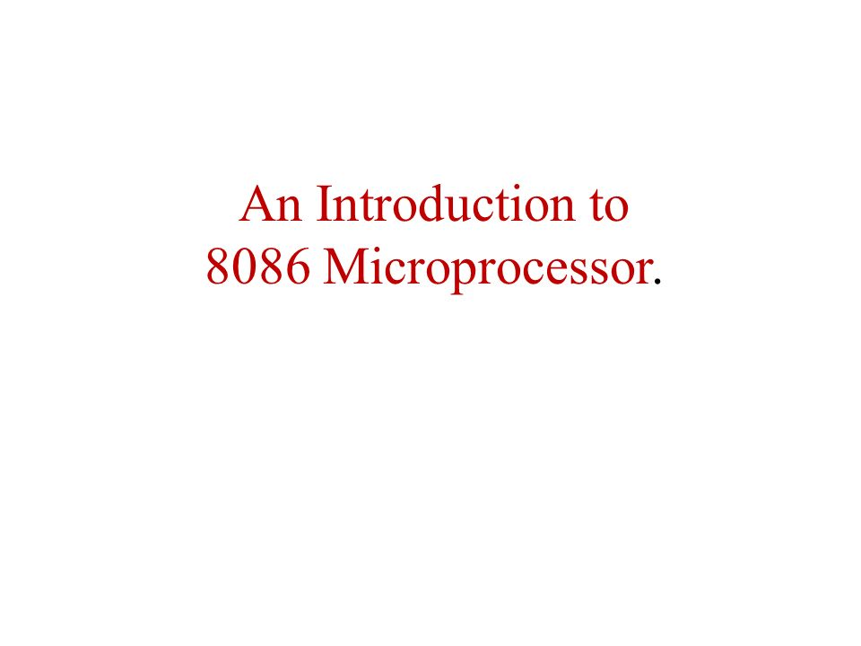 An Introduction to 8086 Microprocessor.