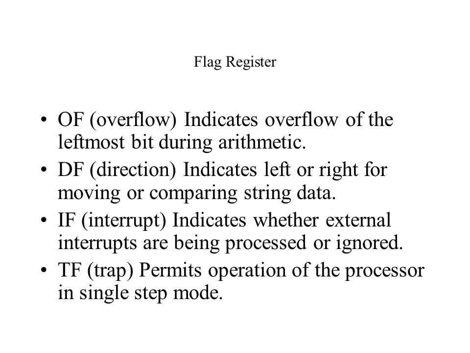 TF (trap) Permits operation of the processor in single step mode.