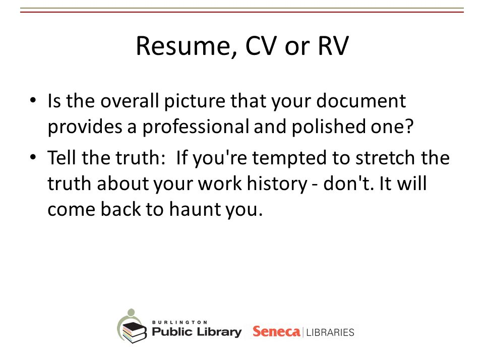 Resume, CV or RV Is the overall picture that your document provides a professional and polished one