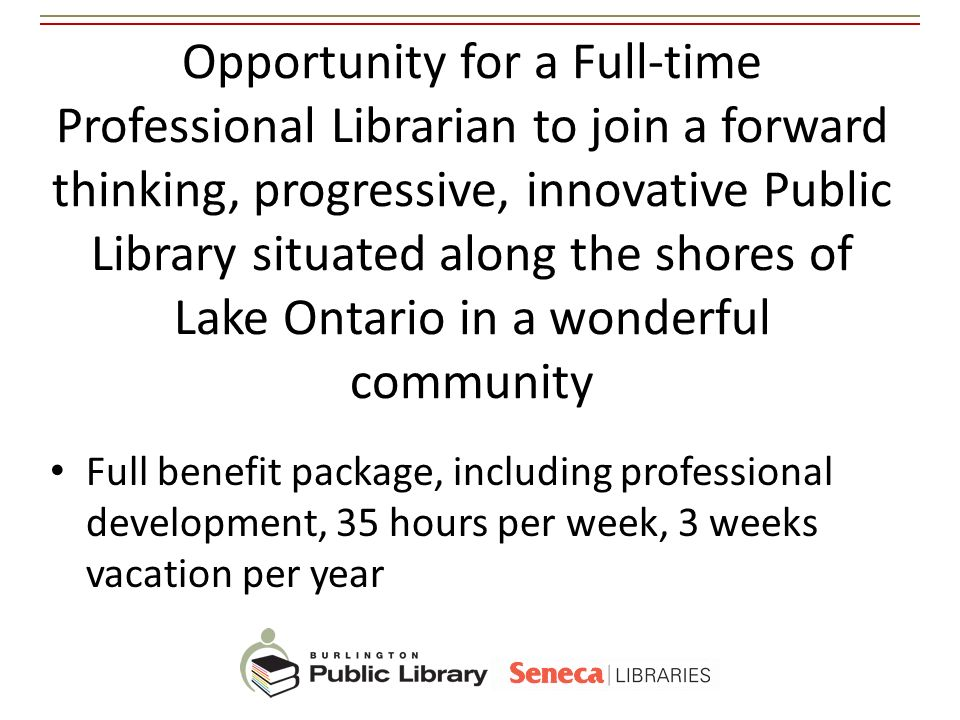 Opportunity for a Full-time Professional Librarian to join a forward thinking, progressive, innovative Public Library situated along the shores of Lake Ontario in a wonderful community