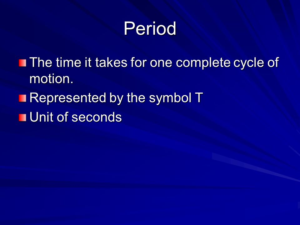 Period The time it takes for one complete cycle of motion.