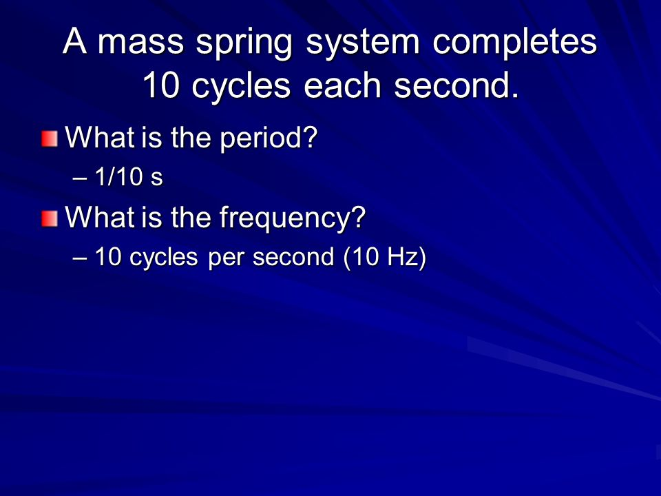 A mass spring system completes 10 cycles each second.
