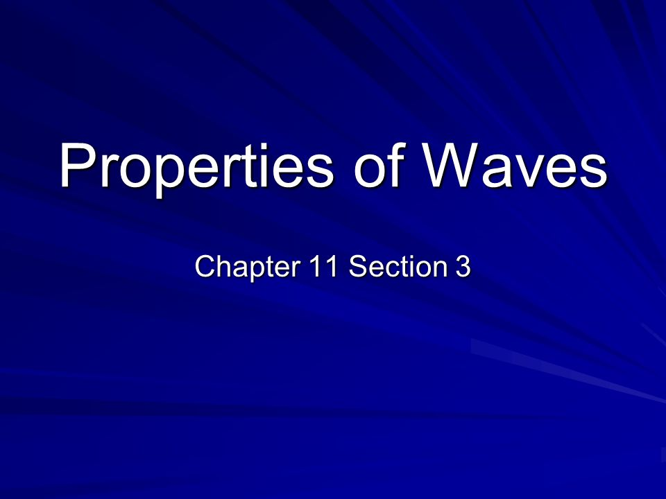 Chapter 11 Section 3 Properties of Waves