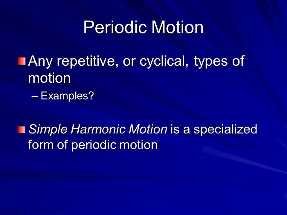 Periodic Motion Any repetitive, or cyclical, types of motion