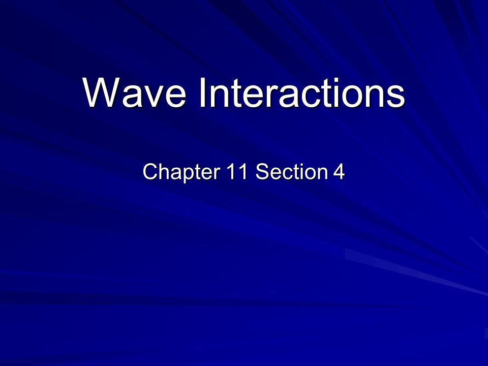 Wave Interactions Chapter 11 Section 4