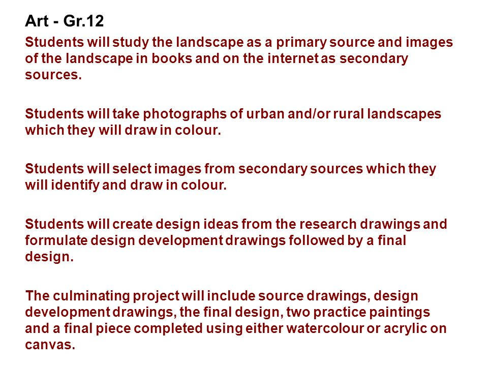 Art - Gr.12 Students will study the landscape as a primary source and images of the landscape in books and on the internet as secondary sources.