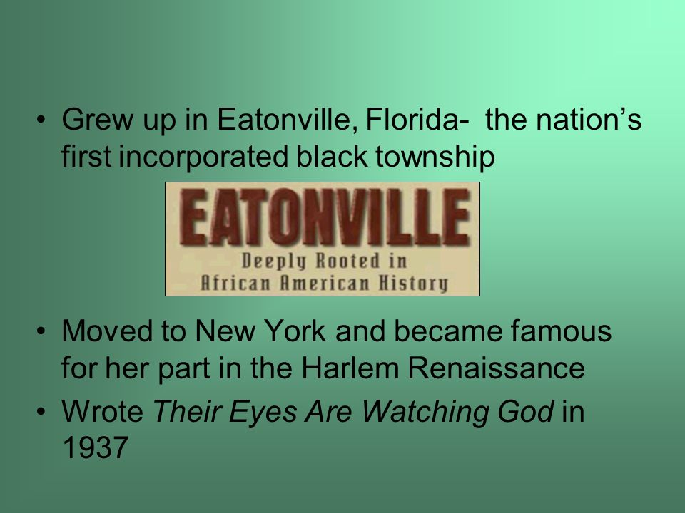 Grew up in Eatonville, Florida- the nation's first incorporated black township