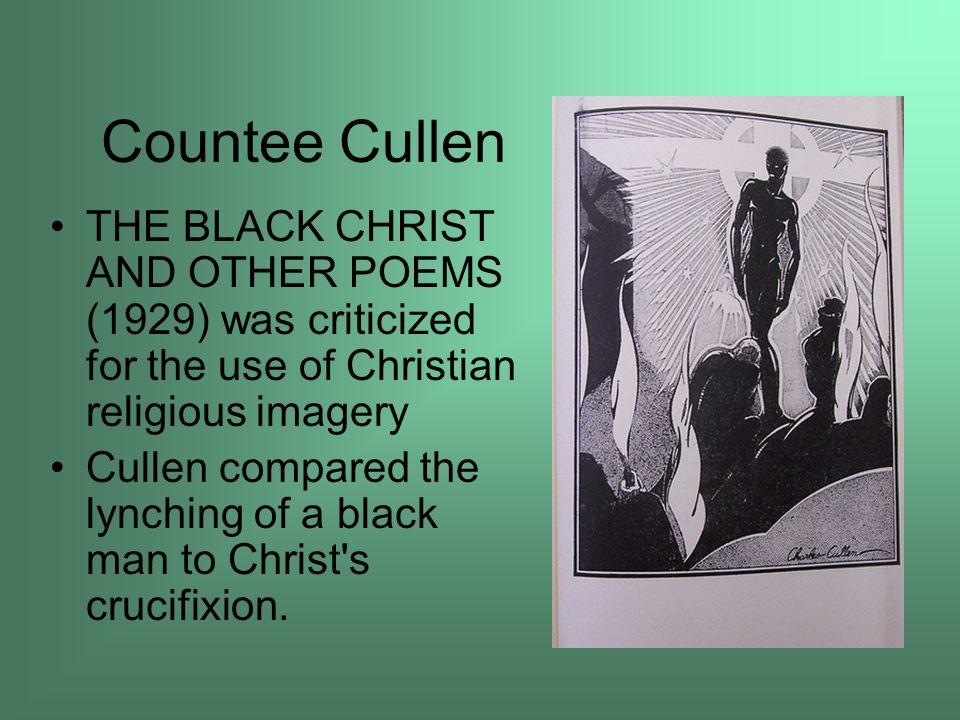Countee Cullen THE BLACK CHRIST AND OTHER POEMS (1929) was criticized for the use of Christian religious imagery.