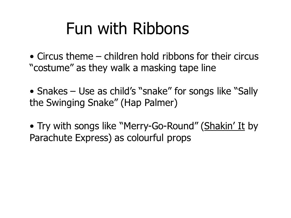 Fun with Ribbons Circus theme – children hold ribbons for their circus costume as they walk a masking tape line.