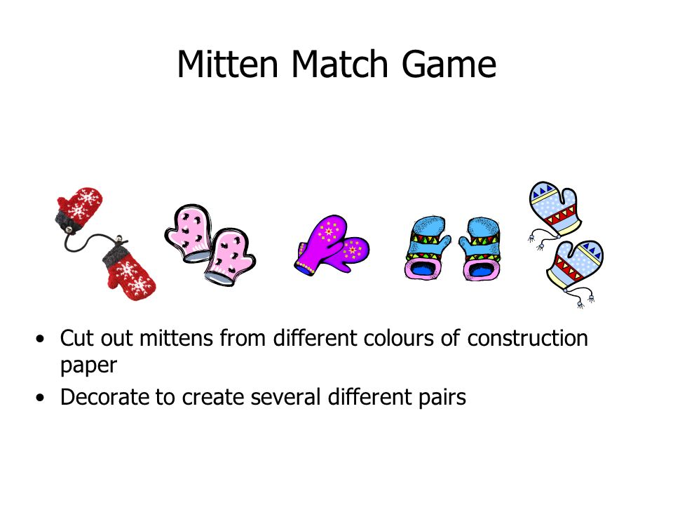 Mitten Match Game Cut out mittens from different colours of construction paper.