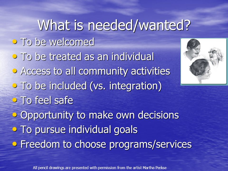 What is needed/wanted To be welcomed To be treated as an individual