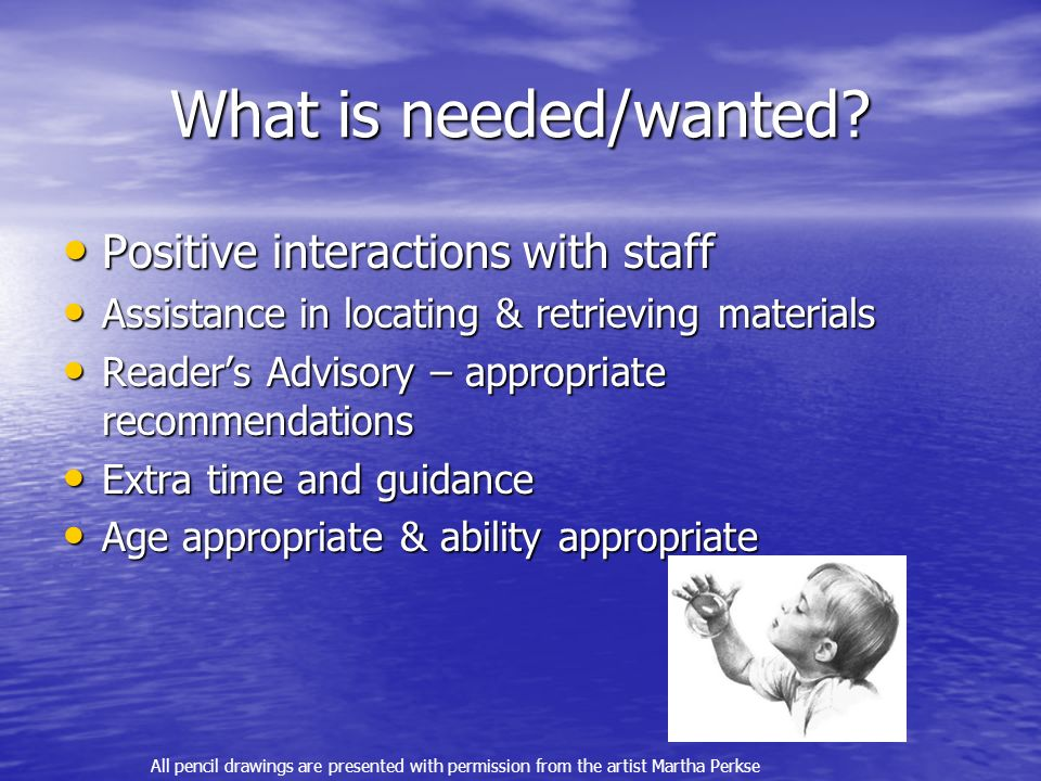 What is needed/wanted Positive interactions with staff