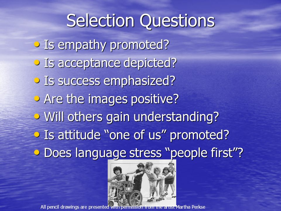 Selection Questions Is empathy promoted Is acceptance depicted