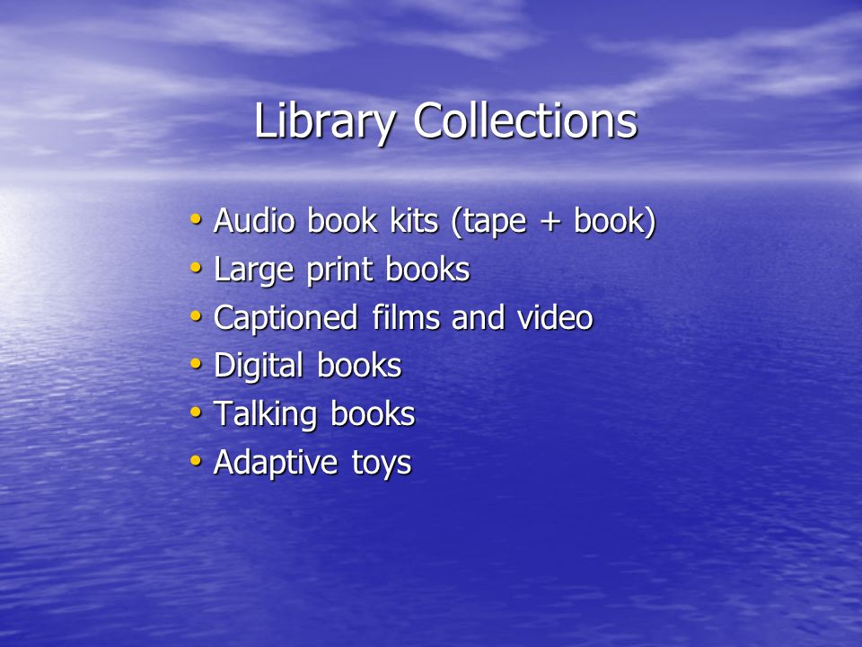 Library Collections Audio book kits (tape + book) Large print books