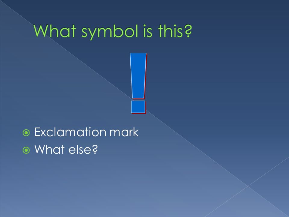 What symbol is this ! Exclamation mark What else