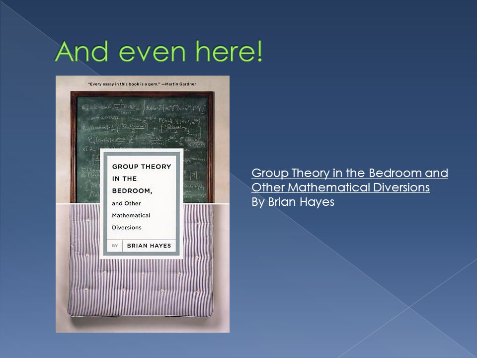 And even here! Group Theory in the Bedroom and