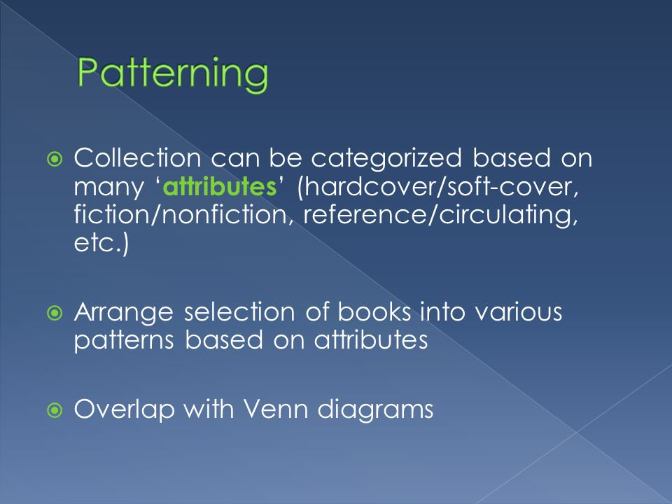 Patterning Collection can be categorized based on many 'attributes' (hardcover/soft-cover, fiction/nonfiction, reference/circulating, etc.)