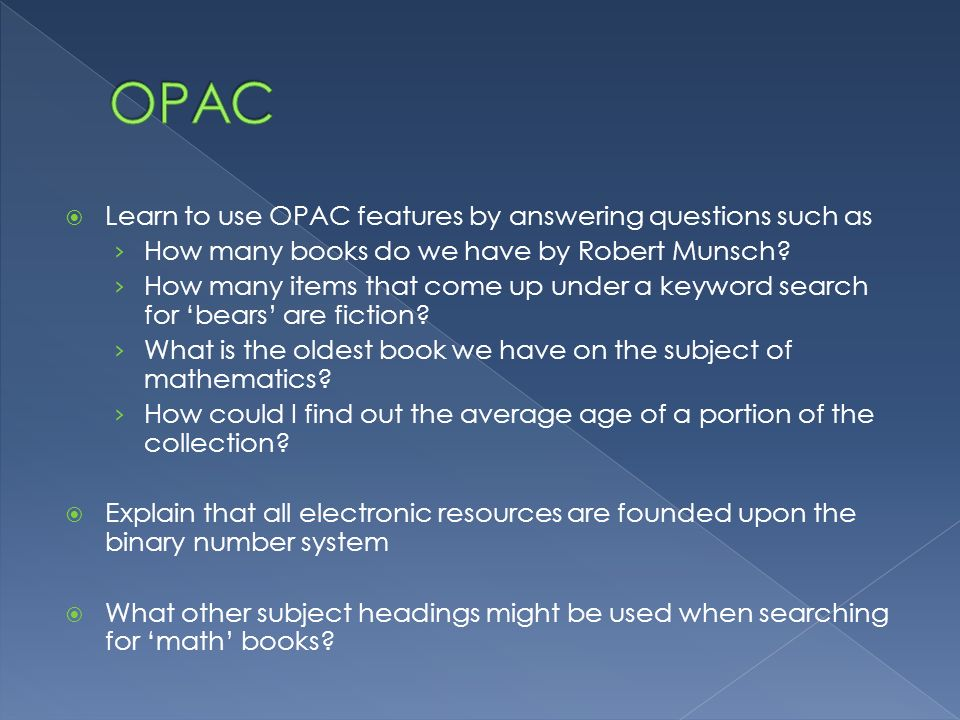 OPAC Learn to use OPAC features by answering questions such as