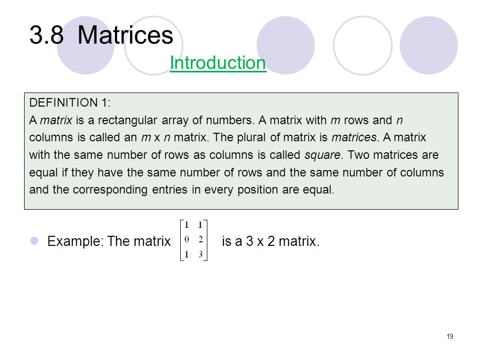 3.8 Matrices Introduction Example: The matrix is a 3 x 2 matrix.