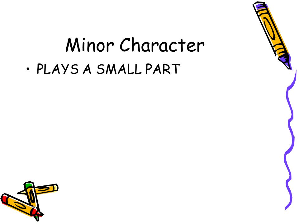Minor Character PLAYS A SMALL PART