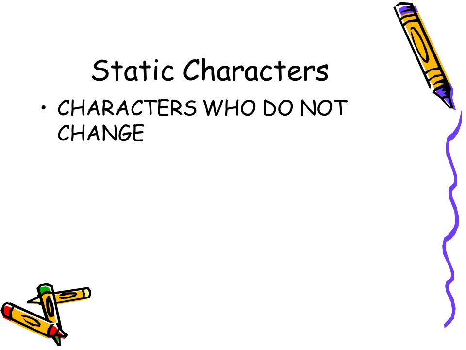 Static Characters CHARACTERS WHO DO NOT CHANGE