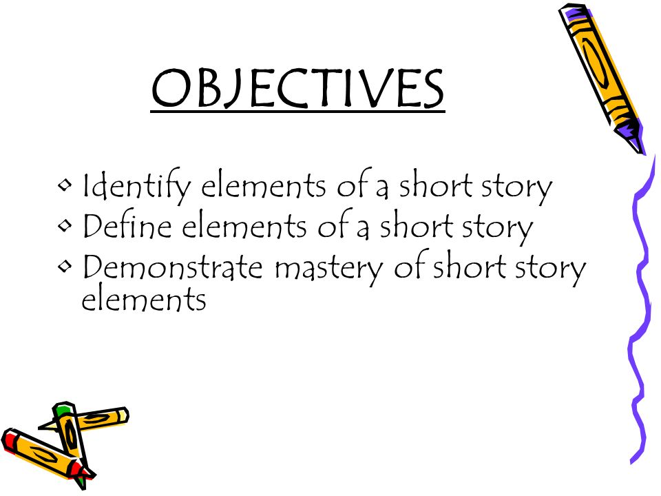 OBJECTIVES Identify elements of a short story